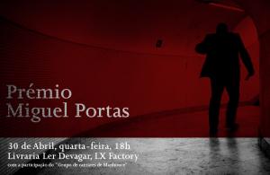 """Prémio Miguel Portas   30 de Abril, quarta-feira, 18h   Livraria Ler Devagar, LX Factory   com a participação do """"Grupo de cantares de Manhouce"""""""